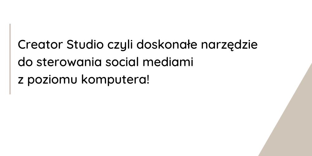 Creator Studio czyli doskonałe narzędzie do sterowania social mediami z poziomu komputera!
