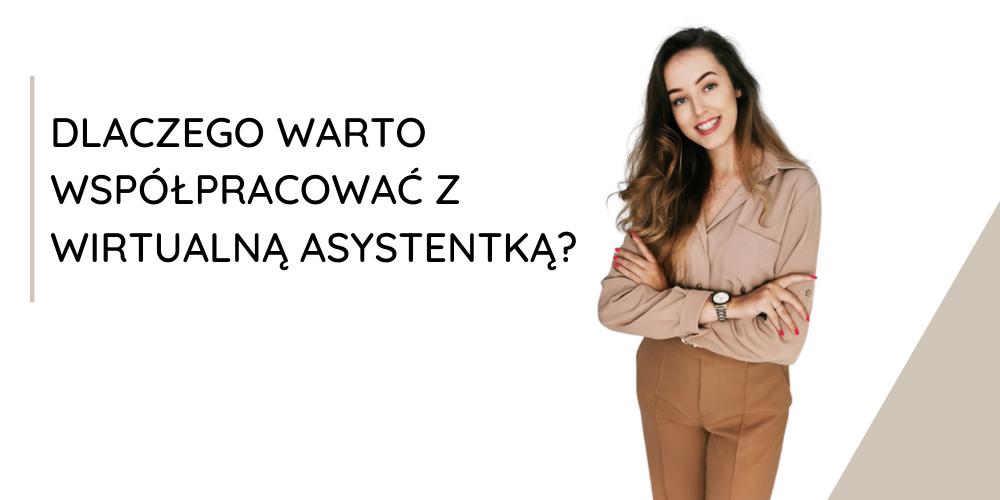 Dlaczego warto współpracować z Wirtualną Asystentką?